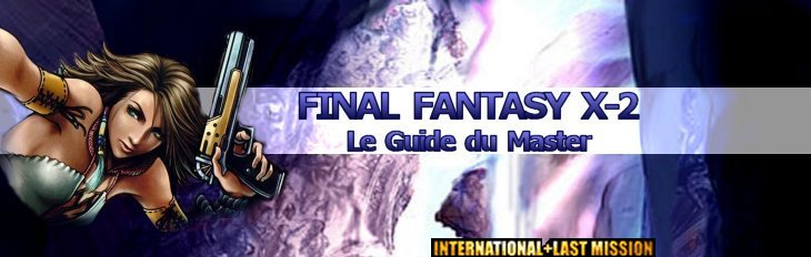 FFX-2 - Le Guide du Master - International + Last Mission